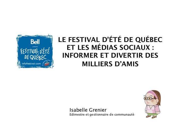 LE FESTIVAL D'ÉTÉ DE QUÉBEC  ET LES MÉDIAS SOCIAUX : INFORMER ET DIVERTIR DES      MILLIERS D'AMIS  Isabelle Grenier  Edim...