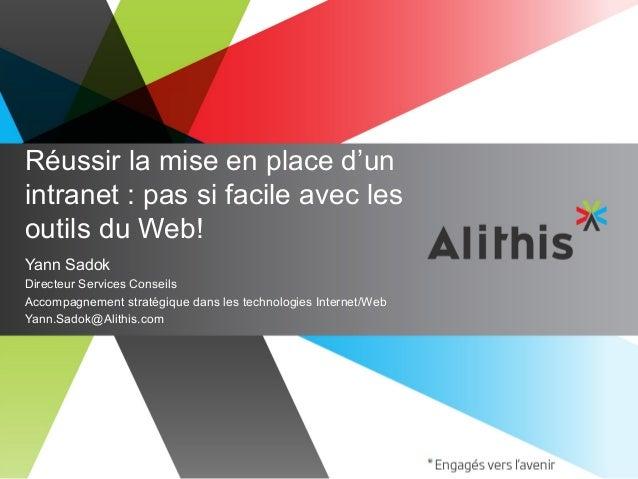 Réussir la mise en place d'unintranet : pas si facile avec lesoutils du Web!Yann SadokDirecteur Services ConseilsAccompagn...