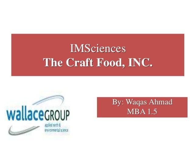 IMSciences The Craft Food, INC. By: Waqas Ahmad MBA 1.5