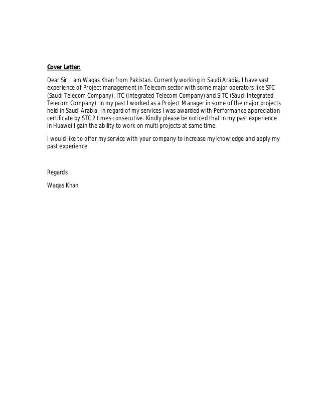 Cover Letter:Dear Sir, I am Waqas Khan from Pakistan. Currently working in Saudi Arabia. I have vastexperience of Project ...