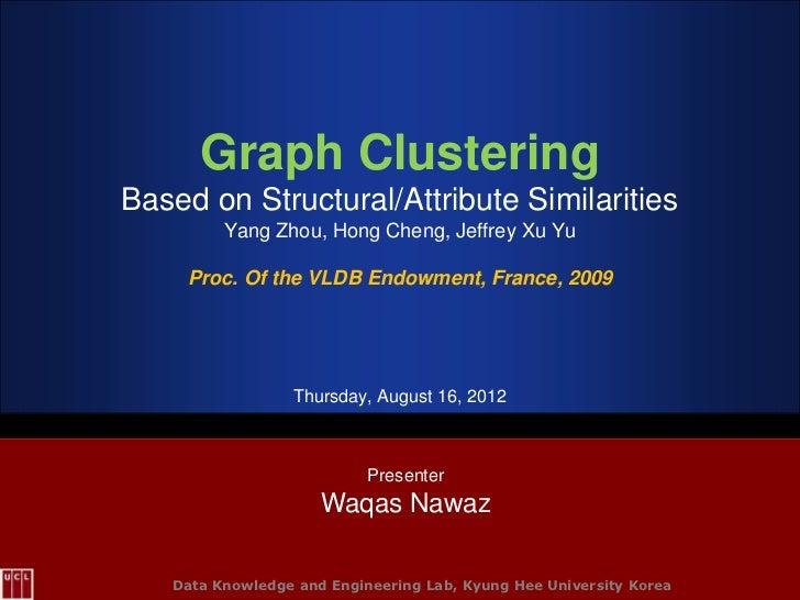 Graph ClusteringBased on Structural/Attribute Similarities         Yang Zhou, Hong Cheng, Jeffrey Xu Yu     Proc. Of the V...