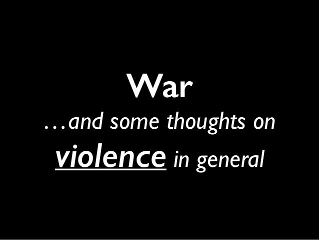 War …and some thoughts on violence in general