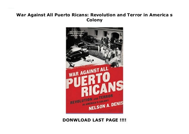 war against all puerto ricans revolution and terror in americas colony