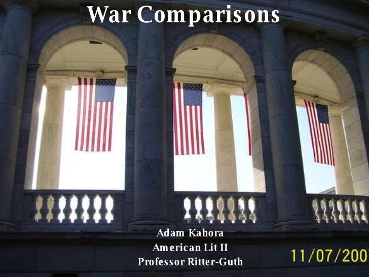 War Comparisons Adam Kahora American Lit II Professor Ritter-Guth