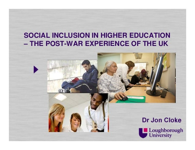 SOCIAL INCLUSION IN HIGHER EDUCATION – THE POST-WAR EXPERIENCE OF THE UK Dr Jon Cloke