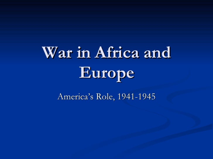 War in Africa and Europe America's Role, 1941-1945