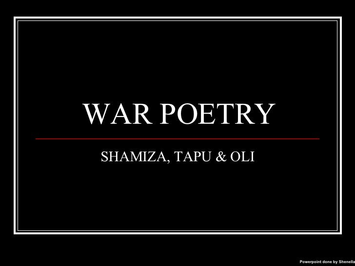 WAR POETRY SHAMIZA, TAPU & OLI Powerpoint done by Shenella