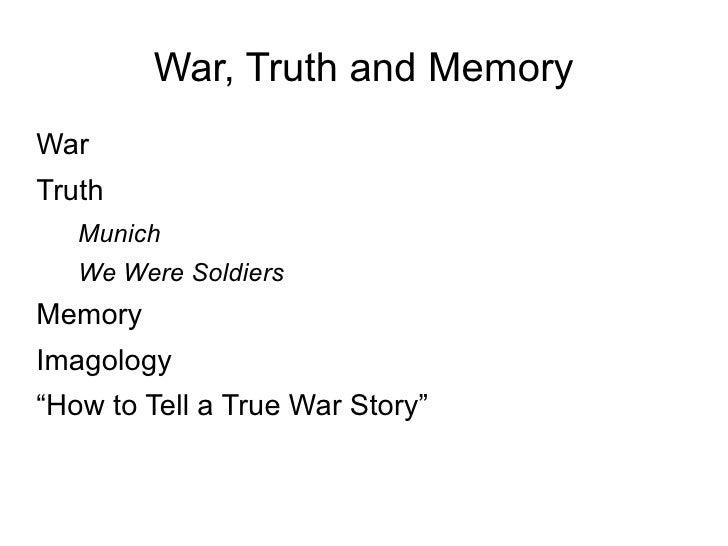 War, Truth and Memory <ul><li>War </li></ul><ul><li>Truth </li></ul><ul><ul><li>Munich </li></ul></ul><ul><ul><li>We Were ...