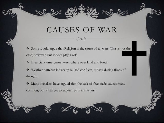 2 religion does not cause wars Heck, religion has caused conflict even in my diverse and tolerant family   muslim scholars developed a just-war theory although admittedly in.