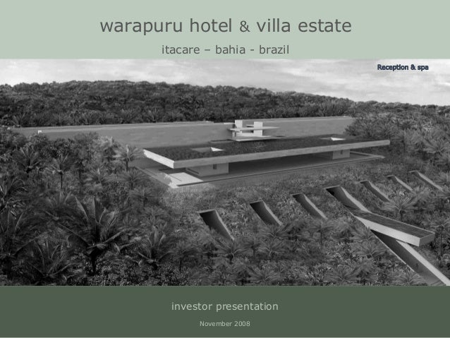 warapuru hotel & villa estate itacare ñ bahia - brazil investor presentation November 2008 Reception & spa
