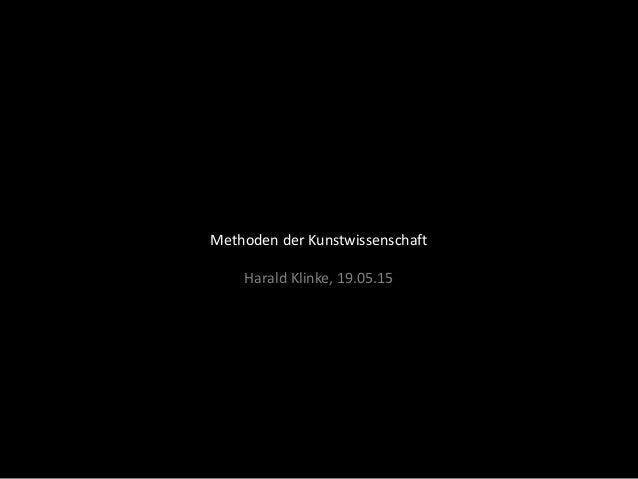 Methoden der Kunstwissenschaft Harald Klinke, 19.05.15