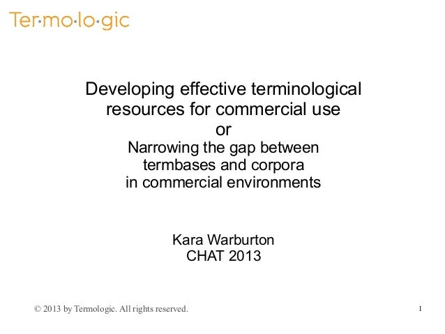 Developing effective terminological resources for commercial use or Narrowing the gap between termbases and corpora in com...