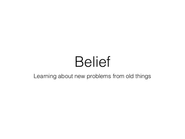 Belief Learning about new problems from old things