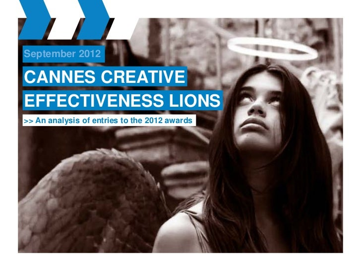 September 2012CANNES CREATIVEEFFECTIVENESS LIONS>> An analysis of entries to the 2012 awards
