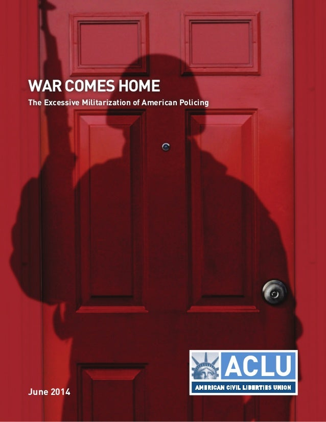 June 2014 WAR COMES HOME The Excessive Militarization of American Policing