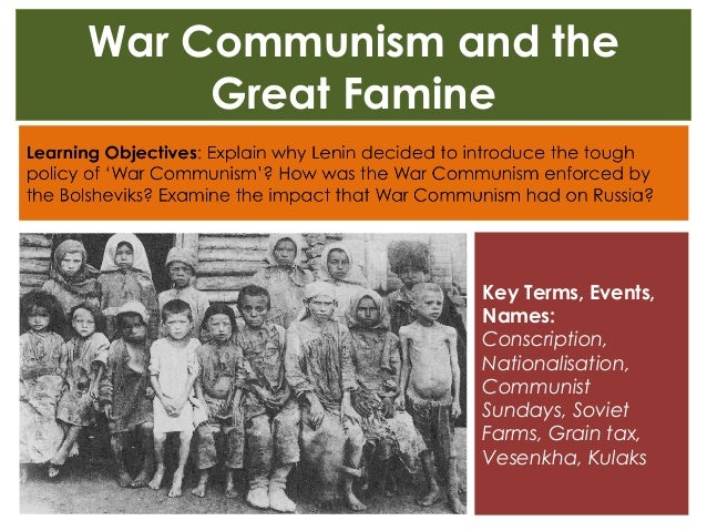 War Communism and the Great Famine Key Terms, Events, Names: Conscription, Nationalisation, Communist Sundays, Soviet Farm...