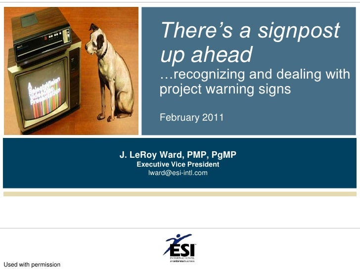 There's a signpost up ahead…recognizing and dealing with project warning signsFebruary 2011<br />J. LeRoy Ward, PMP, PgMP<...