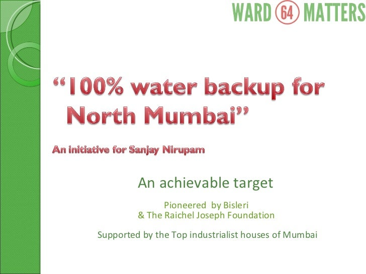 An achievable target  Pioneered  by Bisleri  & The Raichel Joseph Foundation  Supported by the Top industrialist houses of...
