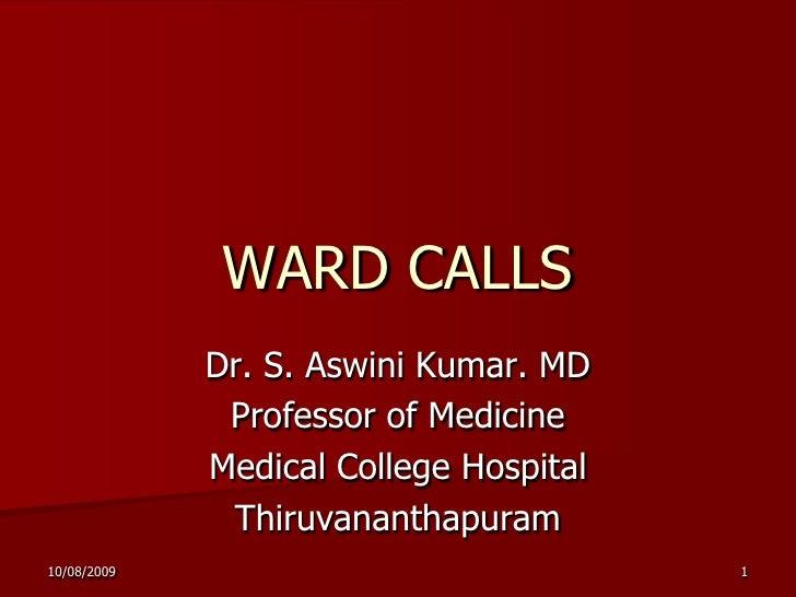 26/06/2009<br />1<br />WARD CALLS<br />Dr. S. Aswini Kumar. MD<br />Professor of Medicine<br />Medical College Hospital <b...