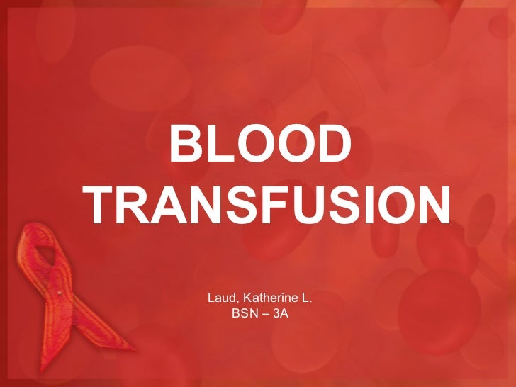 BLOODTRANSFUSION   Laud, Katherine L.      BSN – 3A