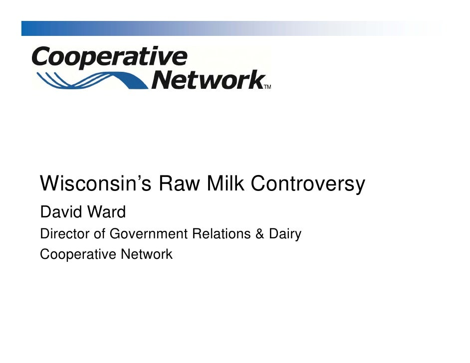Wisconsin's Raw Milk Controversy David Ward Director of Government Relations & Dairy Cooperative Network