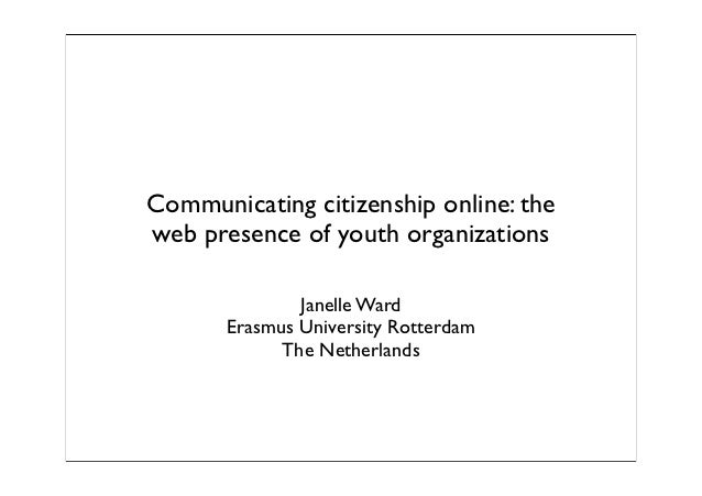Communicating citizenship online: theweb presence of youth organizations               Janelle Ward       Erasmus Universi...