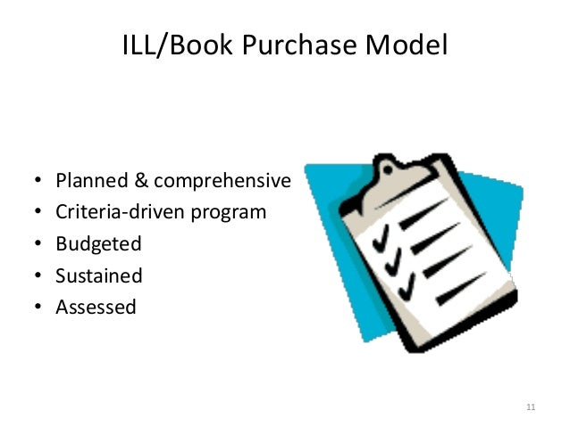 ILL/Book Purchase Model • Planned & comprehensive • Criteria-driven program • Budgeted • Sustained • Assessed 11