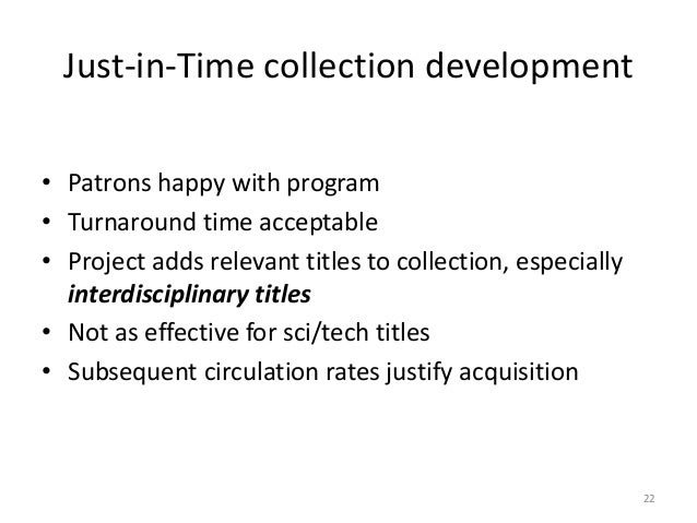 Just-in-Time collection development • Patrons happy with program • Turnaround time acceptable • Project adds relevant titl...