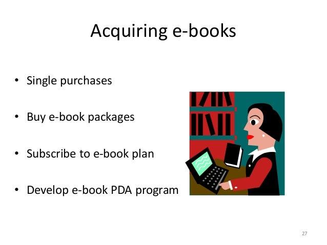 Acquiring e-books • Single purchases • Buy e-book packages • Subscribe to e-book plan • Develop e-book PDA program 27