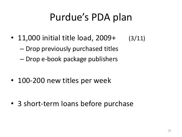 Purdue's PDA plan • 11,000 initial title load, 2009+ (3/11) – Drop previously purchased titles – Drop e-book package publi...
