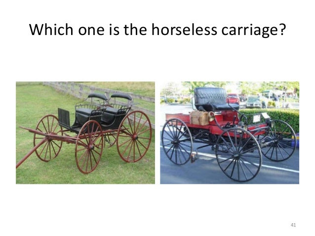 Which one is the horseless carriage? 41