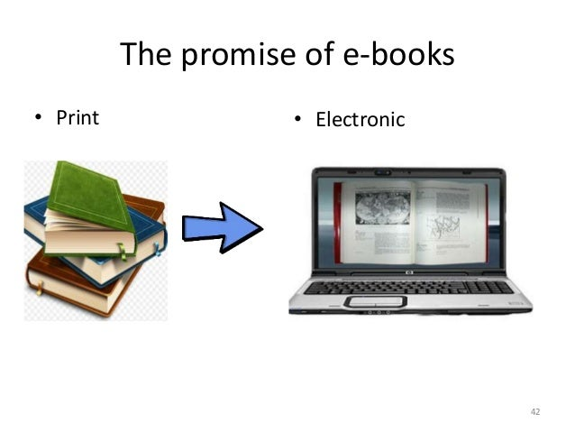 The promise of e-books • Print • Electronic 42