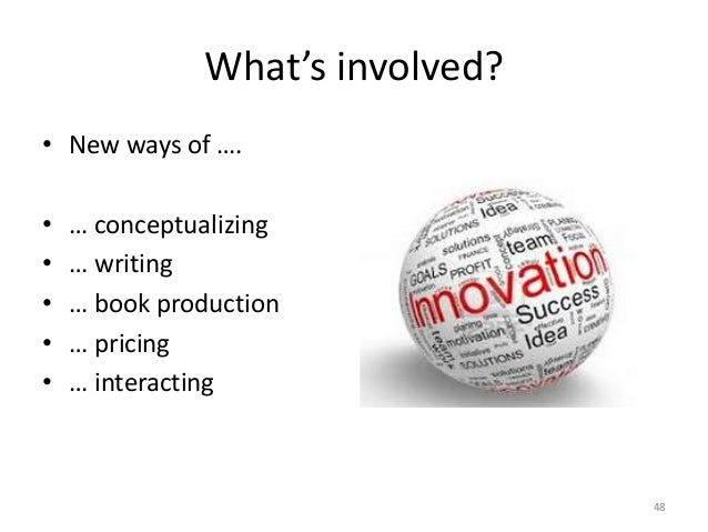 What's involved? • New ways of …. • … conceptualizing • … writing • … book production • … pricing • … interacting 48