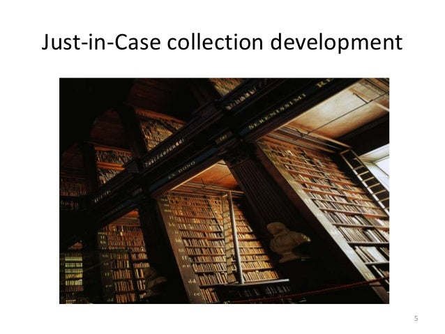 Just-in-Case collection development 5