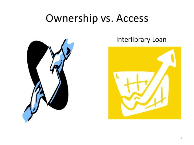 Ownership vs. Access Interlibrary Loan 7
