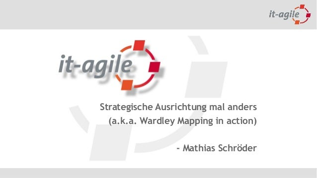 Strategische Ausrichtung mal anders (a.k.a. Wardley Mapping in action) - Mathias Schröder