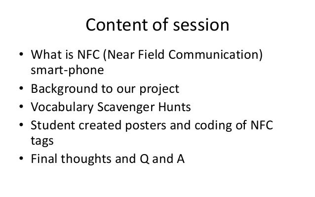 • What is NFC (Near Field Communication)smart-phone• Background to our project• Vocabulary Scavenger Hunts• Student create...