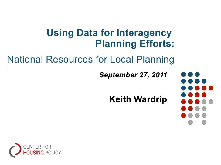 Using Data for Interagency  Planning Efforts: National Resources for Local Planning September 27, 2011 Keith Wardrip