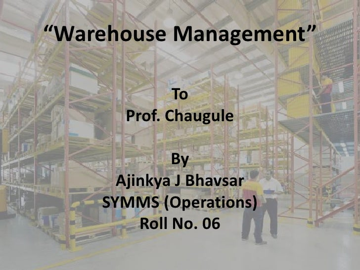 """Warehouse Management""<br />To<br />Prof. Chaugule<br />By<br />Ajinkya J Bhavsar<br />SYMMS (Operations)<br />Roll No. 06..."