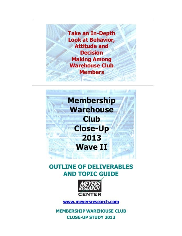 OUTLINE OF DELIVERABLESAND TOPIC GUIDEwww.meyersresearch.comMEMBERSHIP WAREHOUSE CLUBCLOSE-UP STUDY 2013Take an In-DepthLo...