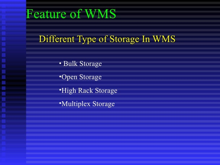 Different Type of Storage In WMS <ul><li>Bulk Storage </li></ul><ul><li>Open Storage </li></ul><ul><li>High Rack Storage <...