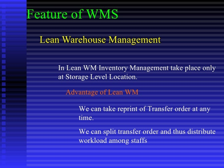 Lean Warehouse Management Feature of WMS In Lean WM Inventory Management take place only at Storage Level Location. Advant...