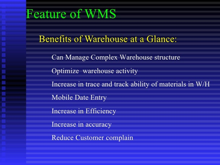 Benefits of Warehouse at a Glance: Feature of WMS Can Manage Complex Warehouse structure Optimize  warehouse activity Incr...