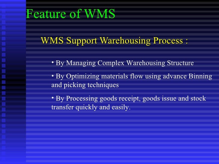 Feature of WMS WMS Support Warehousing Process : <ul><li>By Managing Complex Warehousing Structure </li></ul><ul><li>By Op...