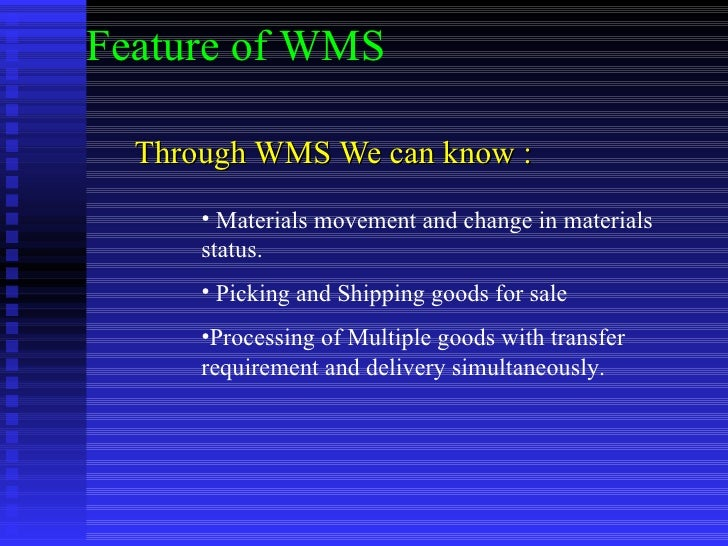 Through WMS We can know : <ul><li>Materials movement and change in materials status. </li></ul><ul><li>Picking and Shippin...