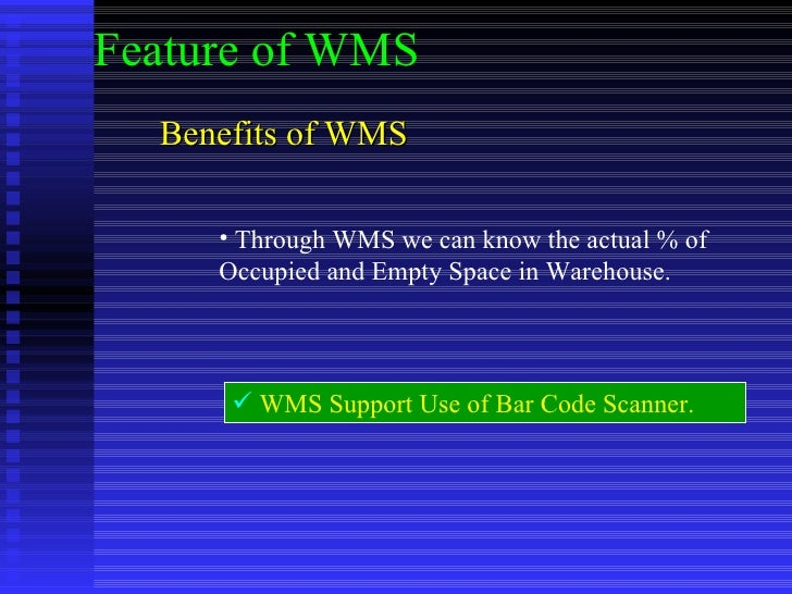 Benefits of WMS  <ul><li>Through WMS we can know the actual % of Occupied and Empty Space in Warehouse. </li></ul><ul><li>...