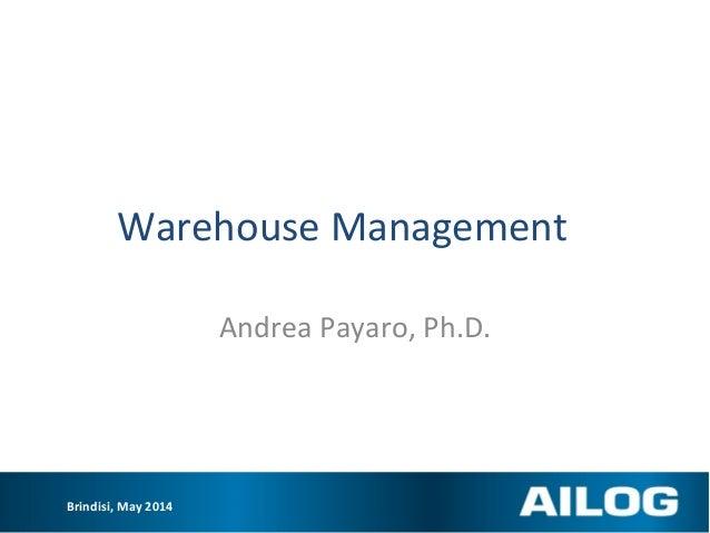 Brindisi, May 2014 Warehouse Management Andrea Payaro, Ph.D.