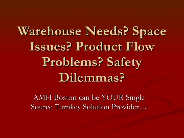 Warehouse Needs? Space Issues? Product Flow Problems? Safety Dilemmas? AMH Boston can be YOUR Single Source Turnkey Soluti...