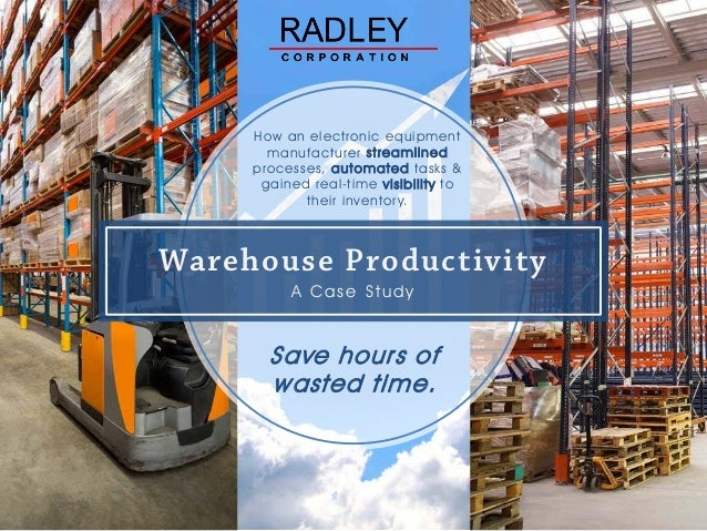 Warehouse Productivity A Case Study Save hours of wasted time. How an electronic equipment manufacturer streamlined proces...