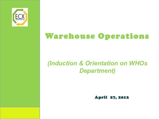 Warehouse Operations(Induction & Orientation on WHOs           Department)               April 27, 2012